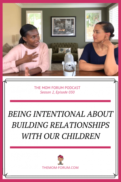 The Mom Forum Podcast, Season 2, Episode 30, Being Intentional About Building Relationships With Our Children