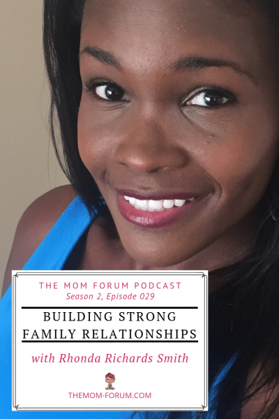 The Mom Forum Podcast, Season 2, Episode 29, Building Strong Family Relationship with Rhonda Richards Smith