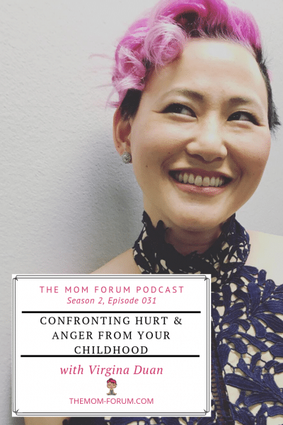 Pinnable Image of Virgina Duan for The Mom Forum Podcast, Season 2, Episode 31, Confronting Hurt And Anger From Your Childhood