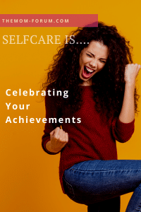 When was the last time you took a moment to celebrate your achievements, acknowledge your accolades, pat yourself on the back for something that you have accomplished. How often do you do that? I am going to guess not very often because that is usually the case with us moms. We just keep it moving to the next thing on the list because there are just too many things to do. But what if I told you celebrating your achievements is selfcare?