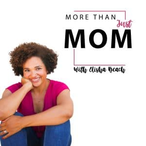 More Than Just Mom Podcast with Elisha Beach features chats with moms of all backgrounds and resources to support and empower women as individuals that happen to be on this crazy journey called motherhood. We discuss all aspects of life from parenting, to relationships, to health, to career and beyond and focus on helping moms find themselves in Motherhood.