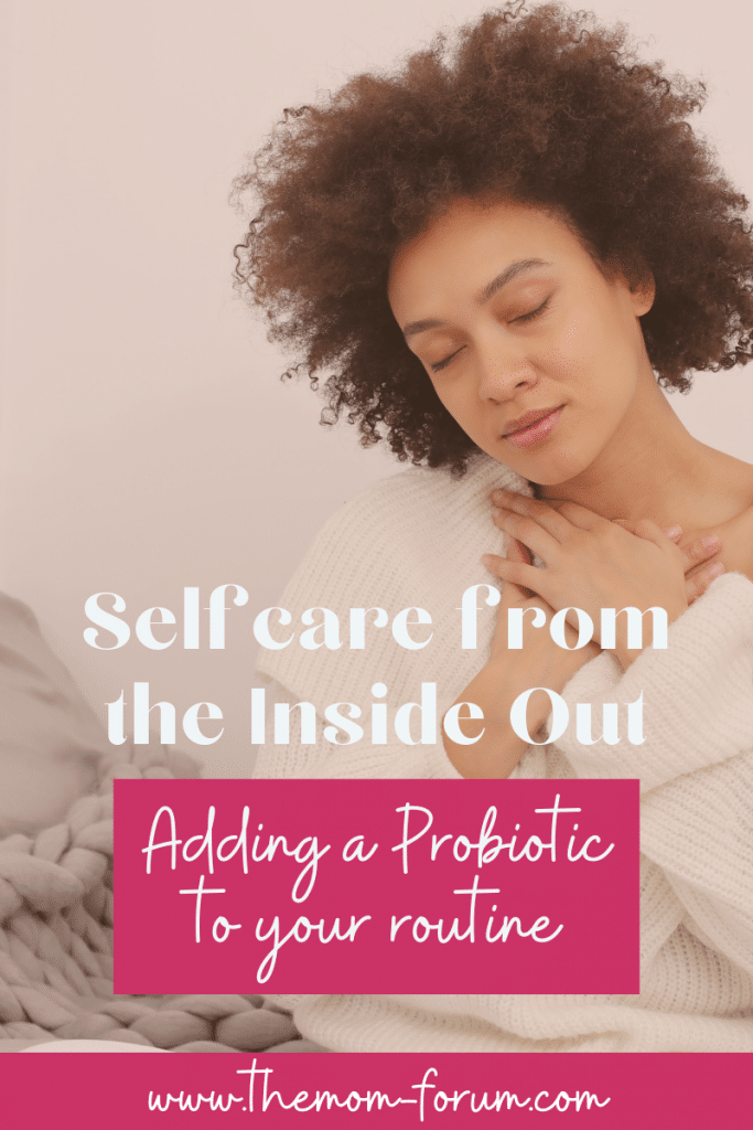 Self care ideas often talk about things like baths, reading, or enjoying a favorite food.  Self care from the inside out is important too.  Probiotics are a great way to care for your body from the inside out.