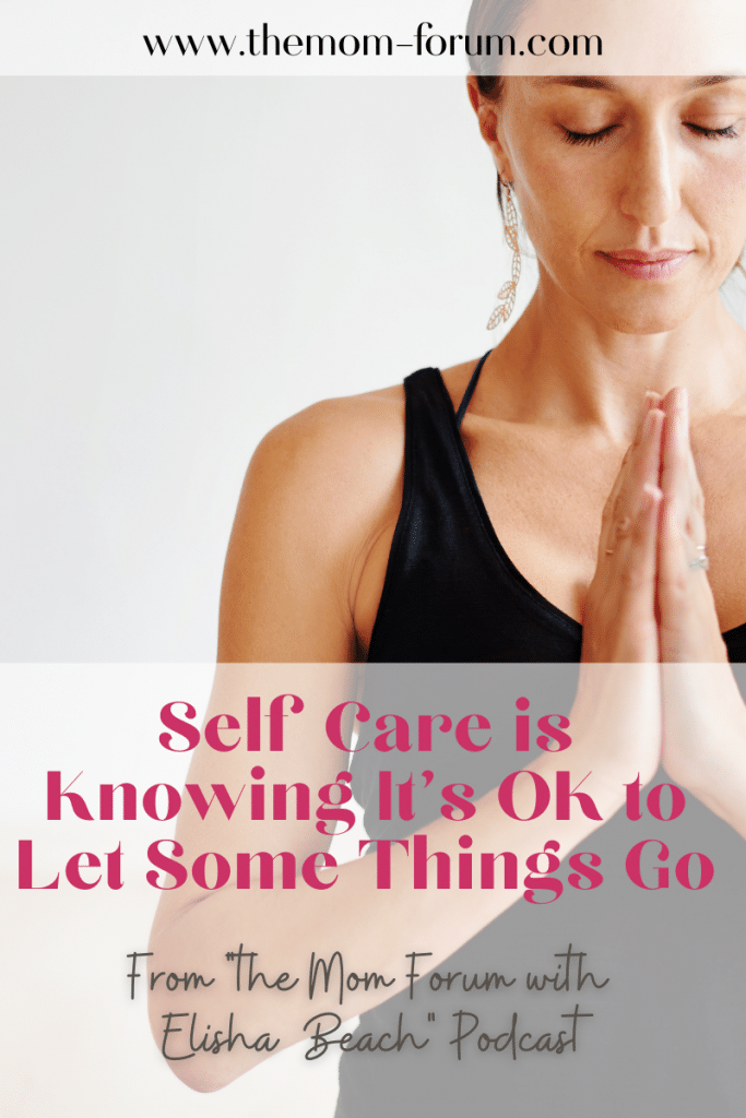 Most moms are quick to say they don't have time for themselves or self care. Knowing that it's ok to let go of some things can allow you to free up time for you to care for yourself.
